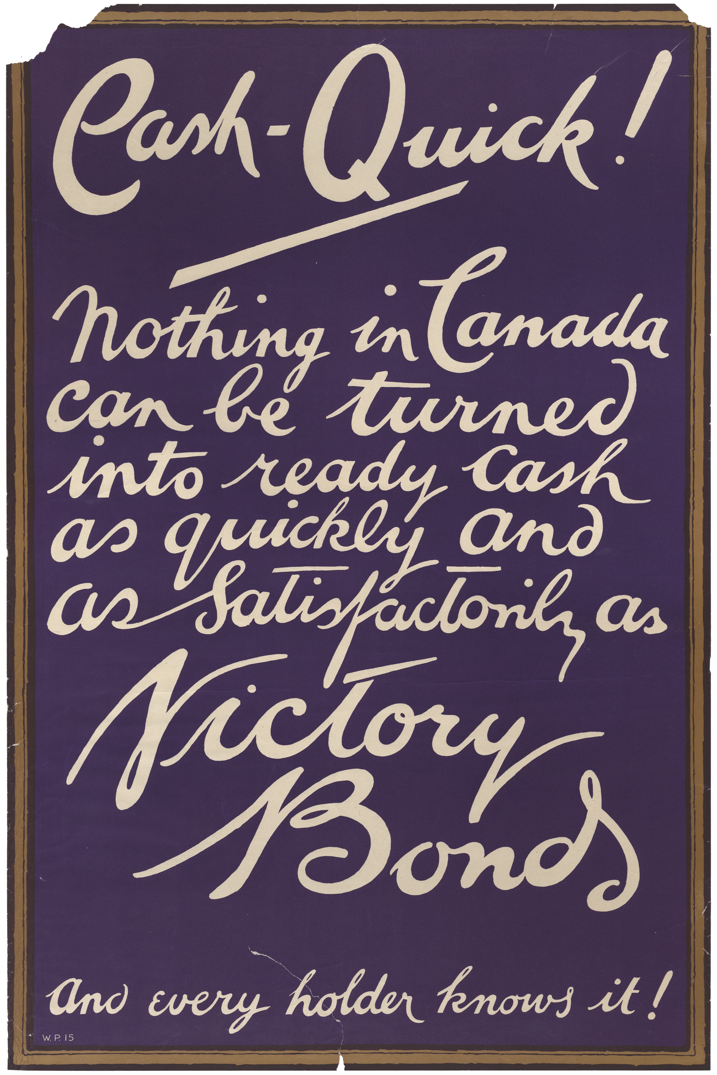 Cash - Quick! Nothing in Canada can be turned into ready cash as quickly and as satisfactorily as Victory Bonds and every holder knows it!