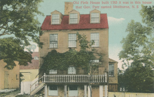 ''Old Firth House built 1785 it was in this house that Gov. Parr named Shelburne, N.S.''